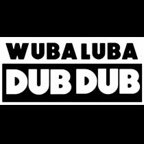 WUBA LUBA DUB DUB